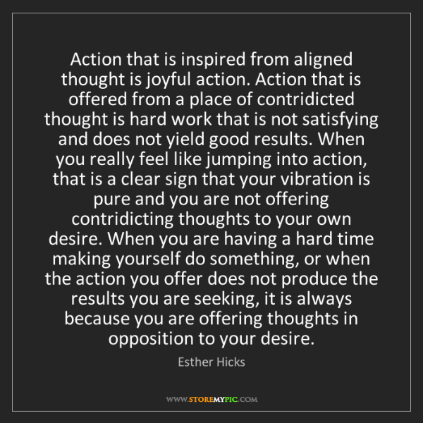 Esther Hicks: Action that is inspired from aligned thought is joyful...