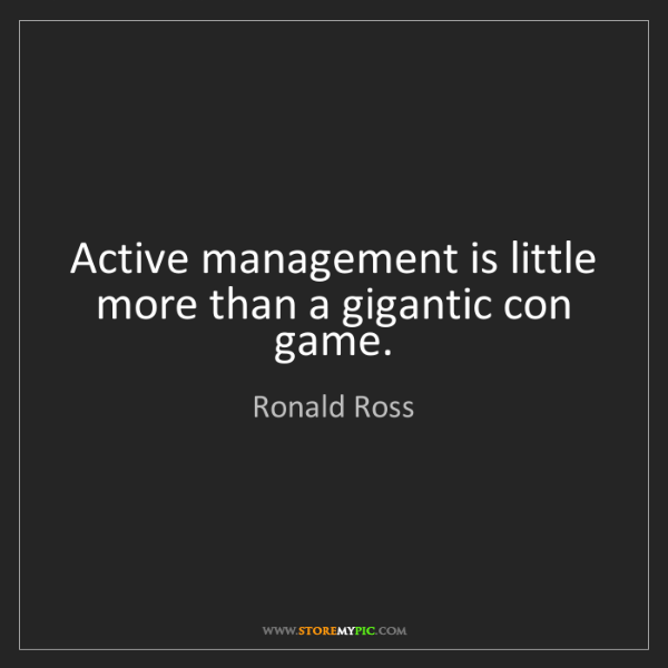 Ronald Ross: Active management is little more than a gigantic con...
