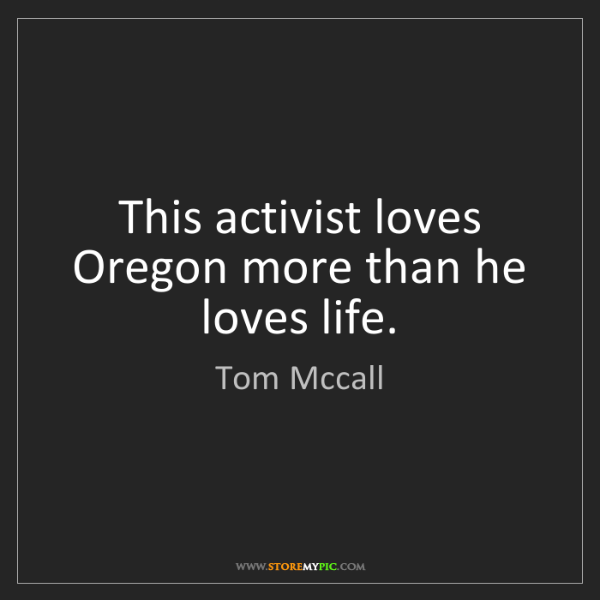 Tom Mccall: This activist loves Oregon more than he loves life.