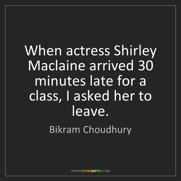 Bikram Choudhury: When actress Shirley Maclaine arrived 30 minutes late...
