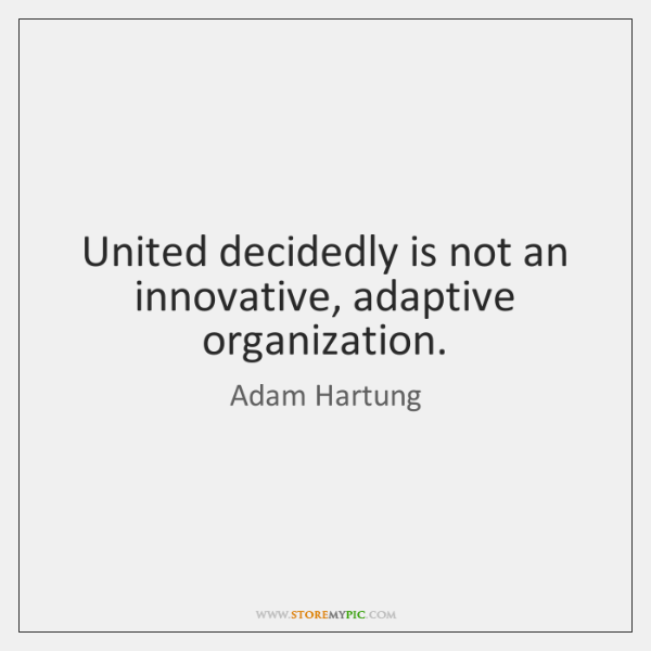 United decidedly is not an innovative, adaptive organization.