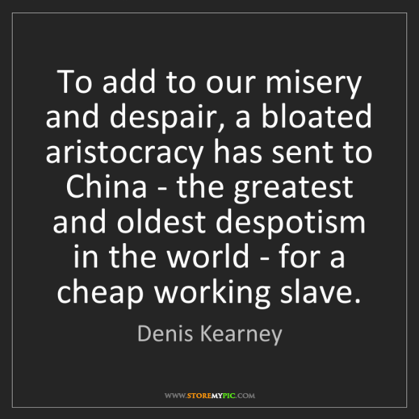 Denis Kearney: To add to our misery and despair, a bloated aristocracy...