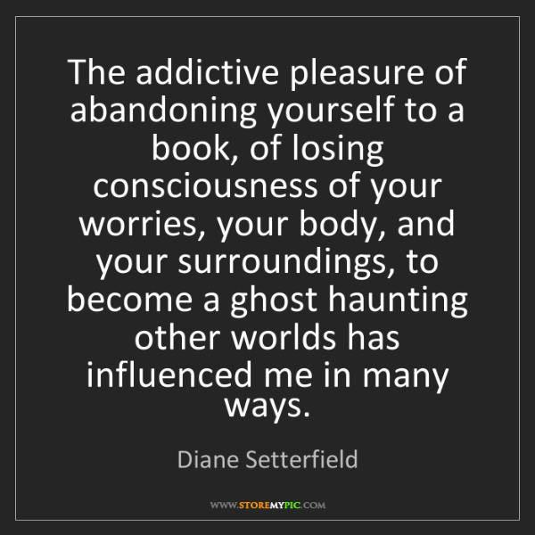 Diane Setterfield: The addictive pleasure of abandoning yourself to a book,...