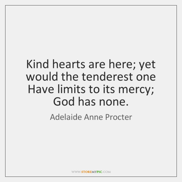 Kind hearts are here; yet would the tenderest one   Have limits to ...