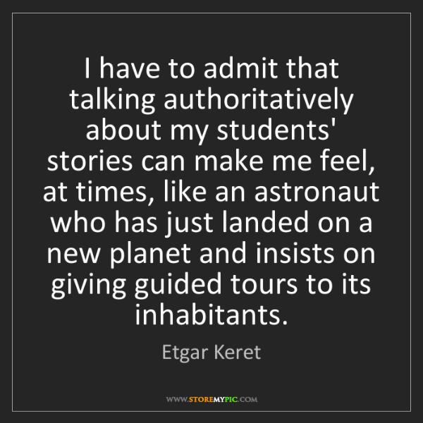 Etgar Keret: I have to admit that talking authoritatively about my...