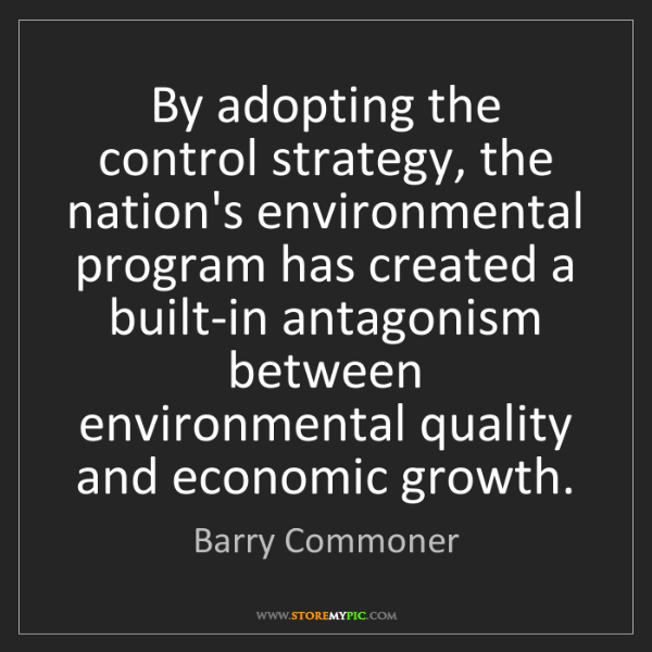 Barry Commoner: By adopting the control strategy, the nation's environmental...