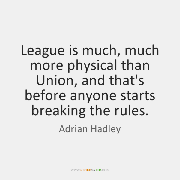 League is much, much more physical than Union, and that's before anyone ...