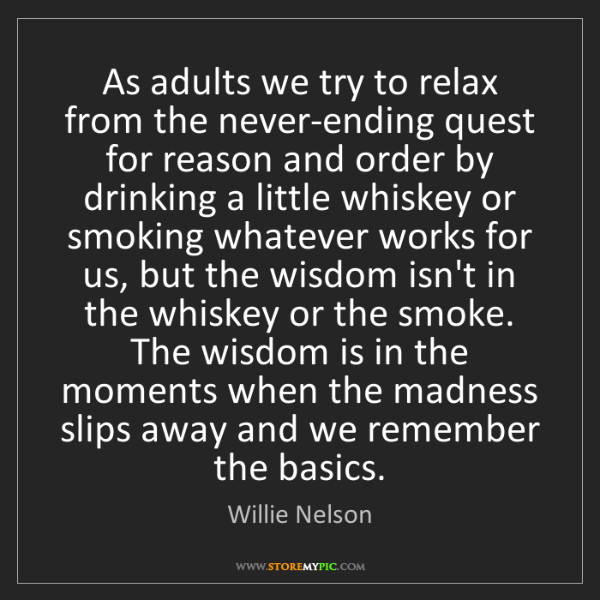 Willie Nelson: As adults we try to relax from the never-ending quest...
