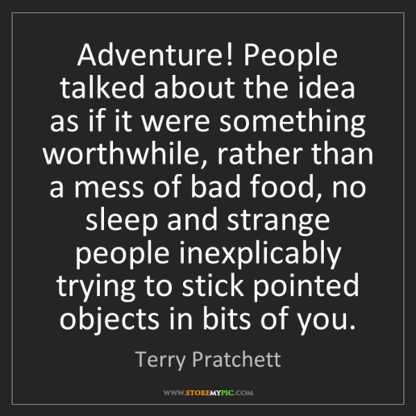 Terry Pratchett: Adventure! People talked about the idea as if it were...