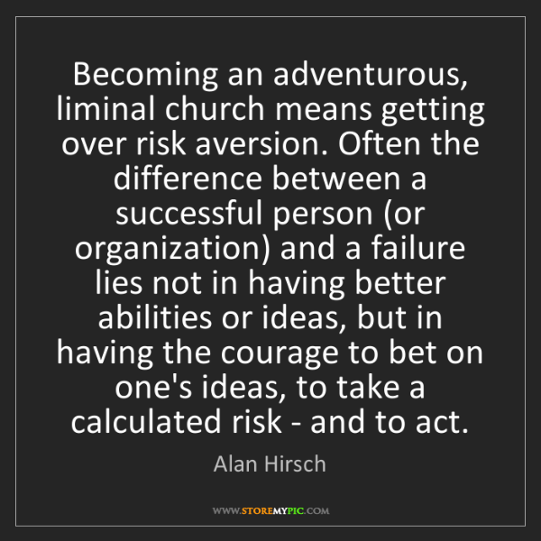 Alan Hirsch: Becoming an adventurous, liminal church means getting...