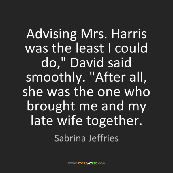 """Sabrina Jeffries: Advising Mrs. Harris was the least I could do,"""" David..."""