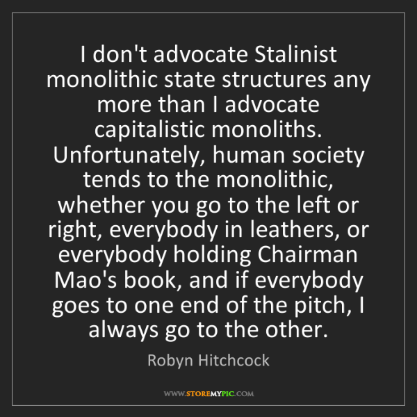 Robyn Hitchcock: I don't advocate Stalinist monolithic state structures...