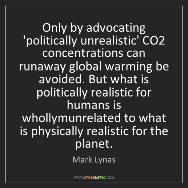 Mark Lynas: Only by advocating 'politically unrealistic' CO2 concentrations...
