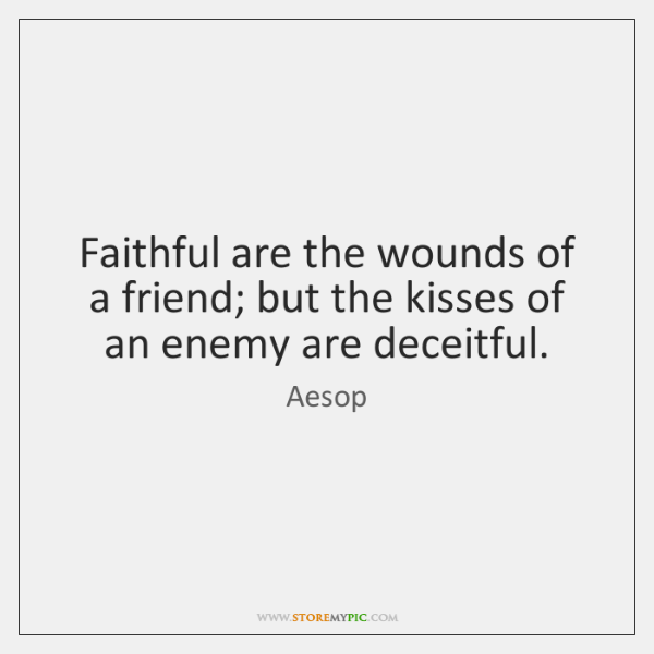 Faithful are the wounds of a friend; but the kisses of an ...