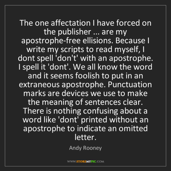 Andy Rooney: The one affectation I have forced on the publisher ......