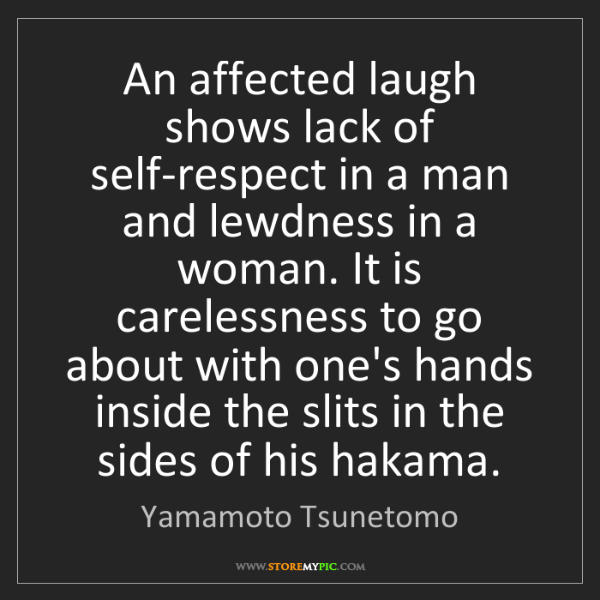 Yamamoto Tsunetomo: An affected laugh shows lack of self-respect in a man...