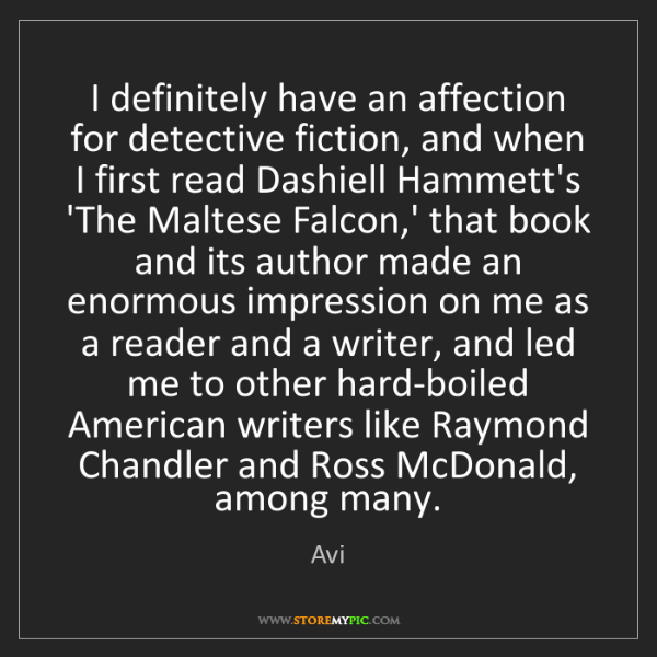 Avi: I definitely have an affection for detective fiction,...