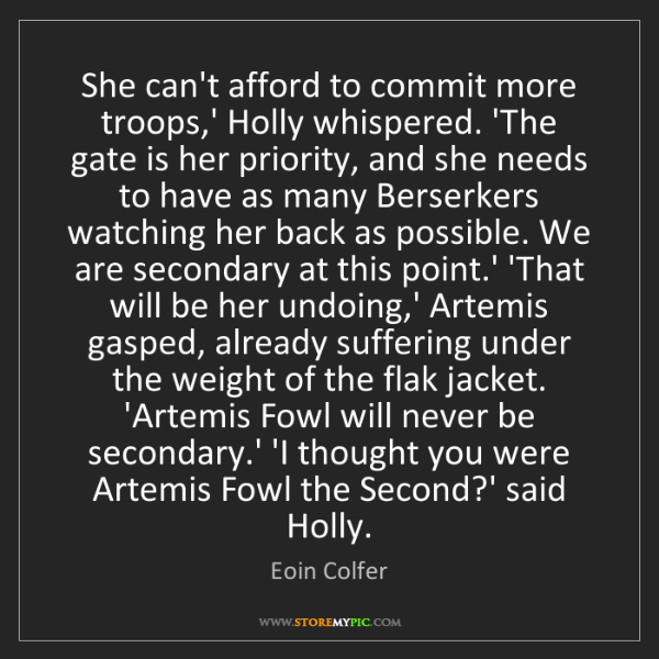 Eoin Colfer: She can't afford to commit more troops,' Holly whispered....
