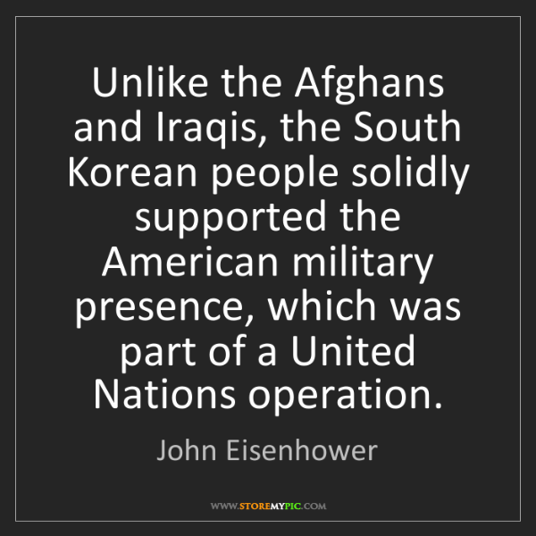 John Eisenhower: Unlike the Afghans and Iraqis, the South Korean people...