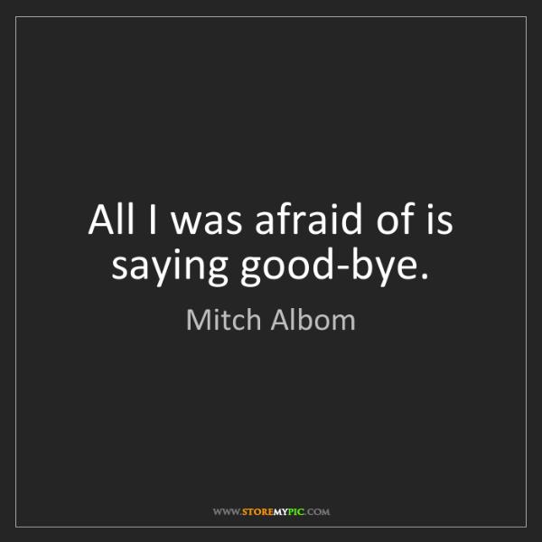 Mitch Albom: All I was afraid of is saying good-bye.