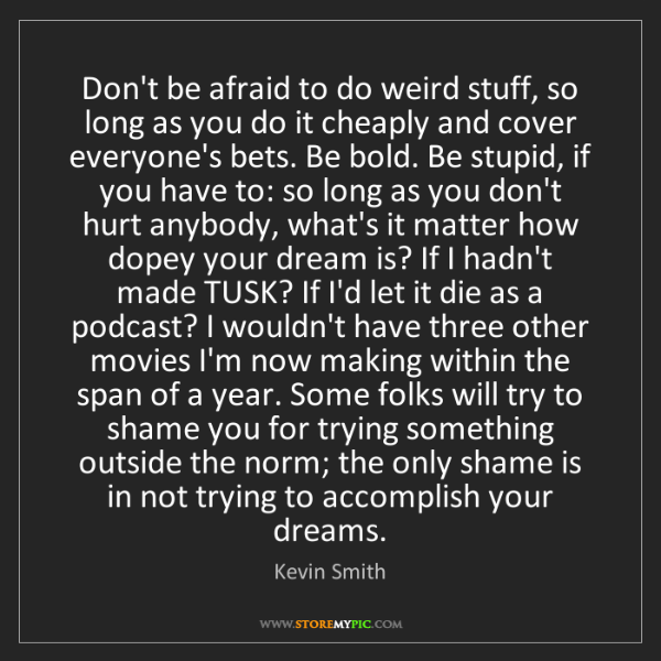 Kevin Smith: Don't be afraid to do weird stuff, so long as you do...