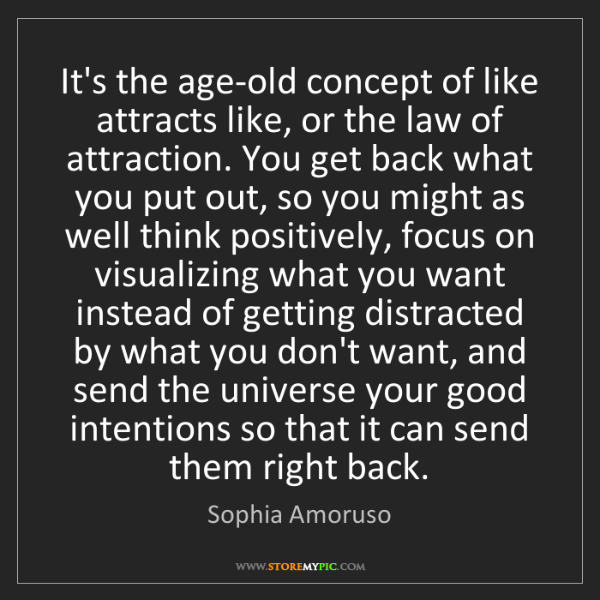 Sophia Amoruso: It's the age-old concept of like attracts like, or the...