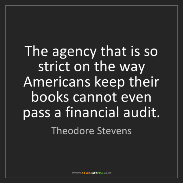 Theodore Stevens: The agency that is so strict on the way Americans keep...