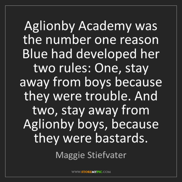 Maggie Stiefvater: Aglionby Academy was the number one reason Blue had developed...
