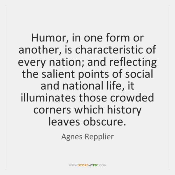 Humor, in one form or another, is characteristic of every nation; and ...