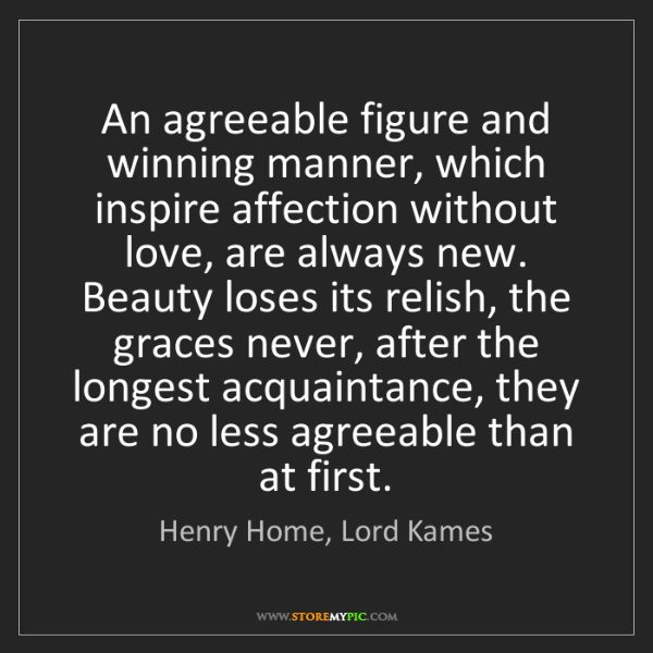 Henry Home, Lord Kames: An agreeable figure and winning manner, which inspire...