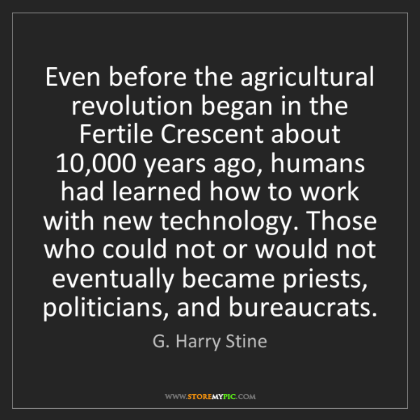 G. Harry Stine: Even before the agricultural revolution began in the...