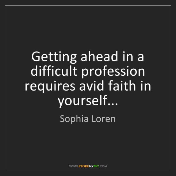 Sophia Loren: Getting ahead in a difficult profession requires avid...