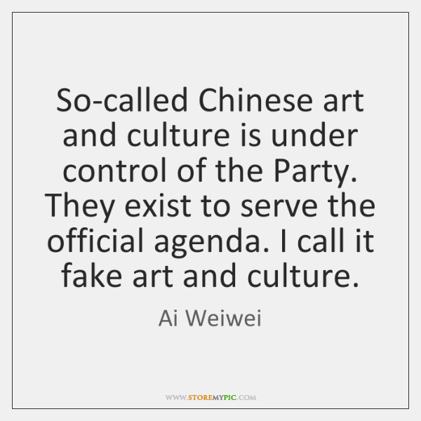 So-called Chinese art and culture is under control of the Party. They ...