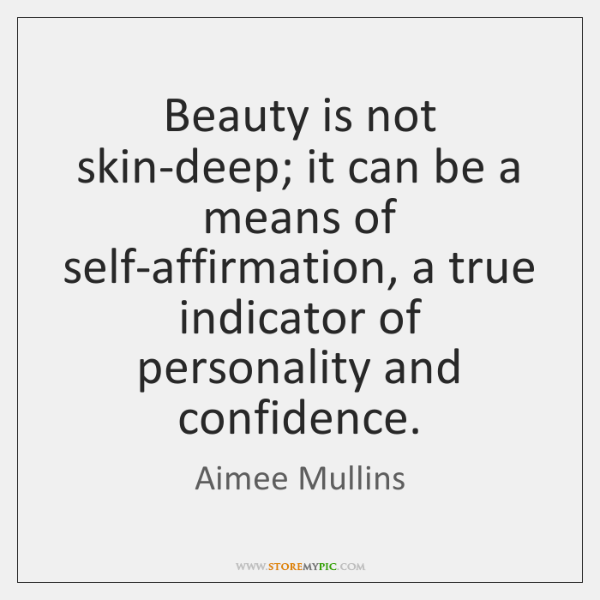 Beauty is not skin-deep; it can be a means of self-affirmation, a ...