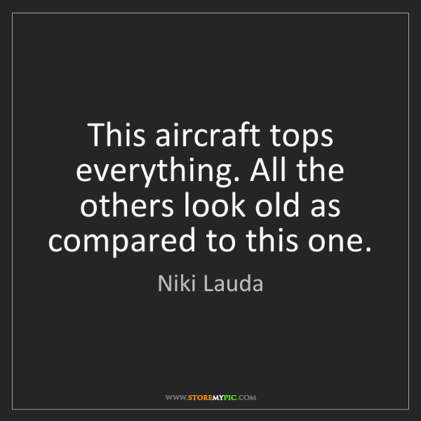 Niki Lauda: This aircraft tops everything. All the others look old...