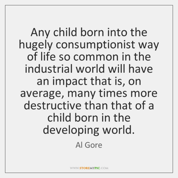 Any child born into the hugely consumptionist way of life so common ...
