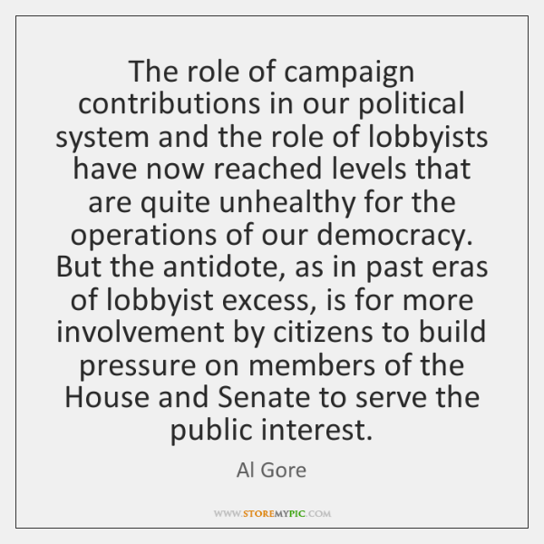 The role of campaign contributions in our political system and the role ...