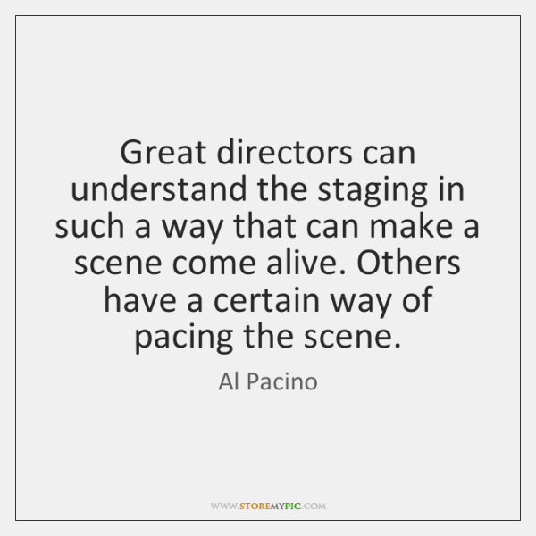 Great directors can understand the staging in such a way that can ...