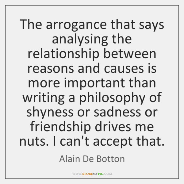 The arrogance that says analysing the relationship between reasons and causes is ...