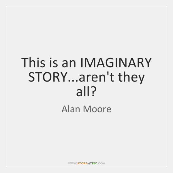 This is an IMAGINARY STORY...aren't they all?