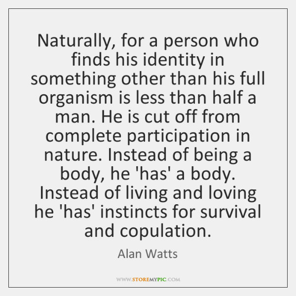 Naturally, for a person who finds his identity in something other than ...