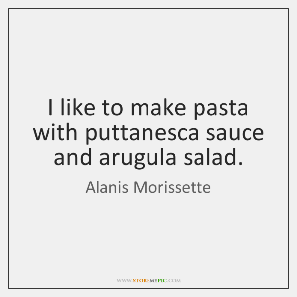 I like to make pasta with puttanesca sauce and arugula salad.