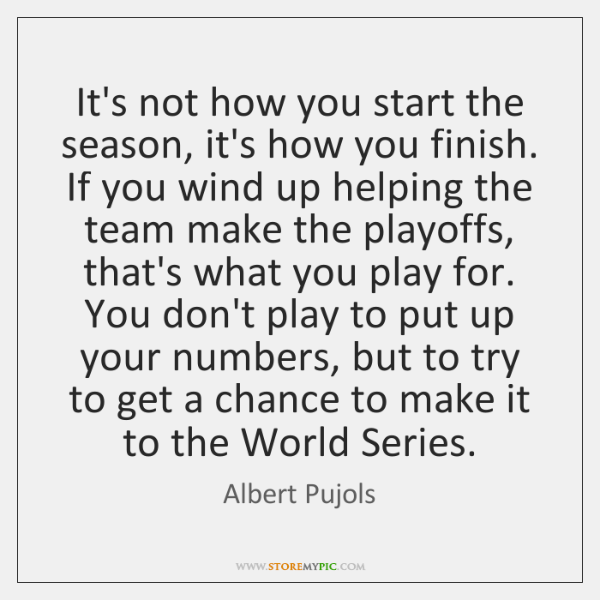 It's not how you start the season, it's how you finish. If ...