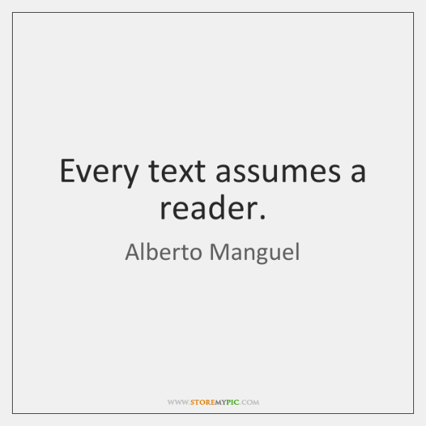 Every text assumes a reader.