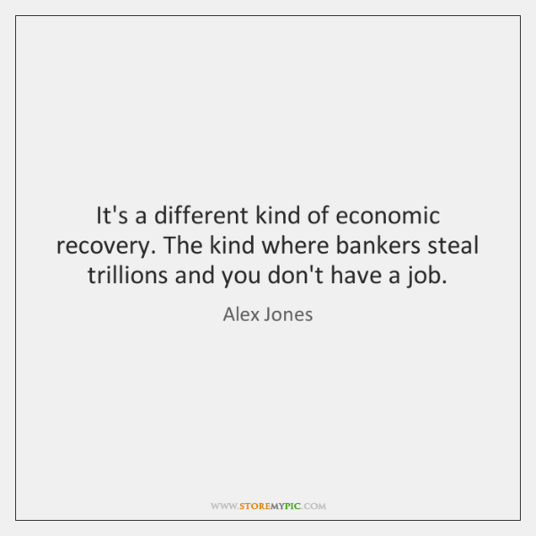 It's a different kind of economic recovery. The kind where bankers steal ...