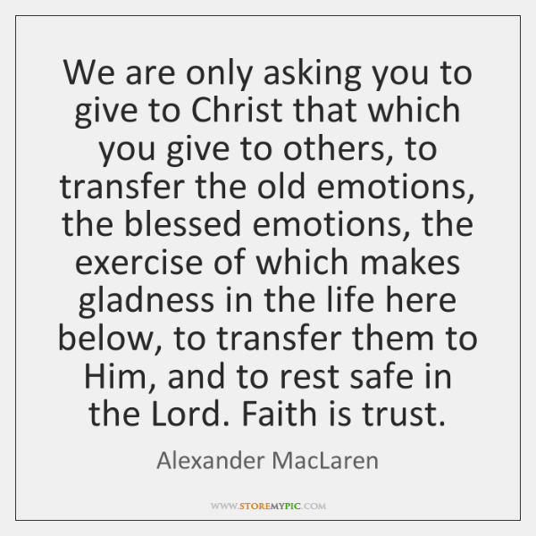 We are only asking you to give to Christ that which you ...