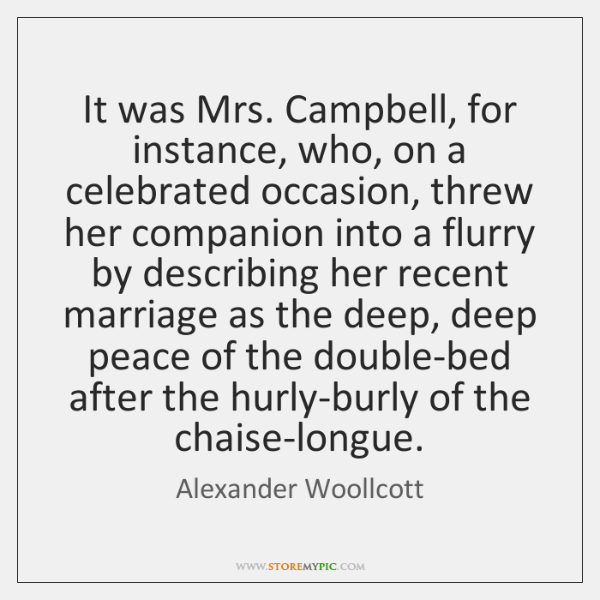 It was Mrs. Campbell, for instance, who, on a celebrated occasion, threw ...