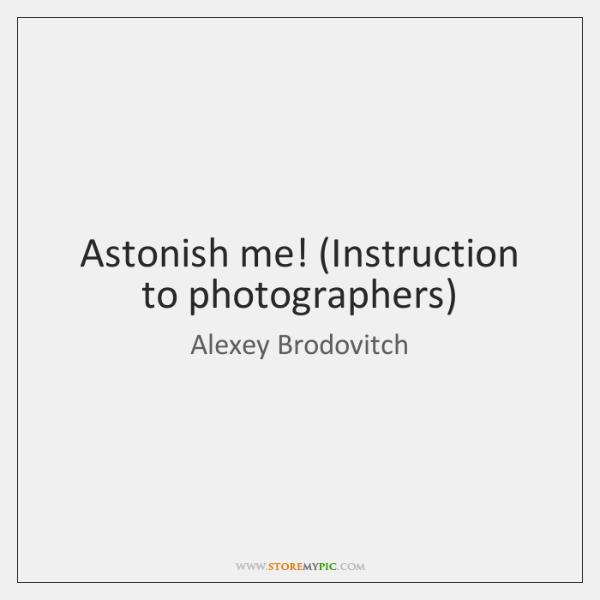 Astonish me! (Instruction to photographers)