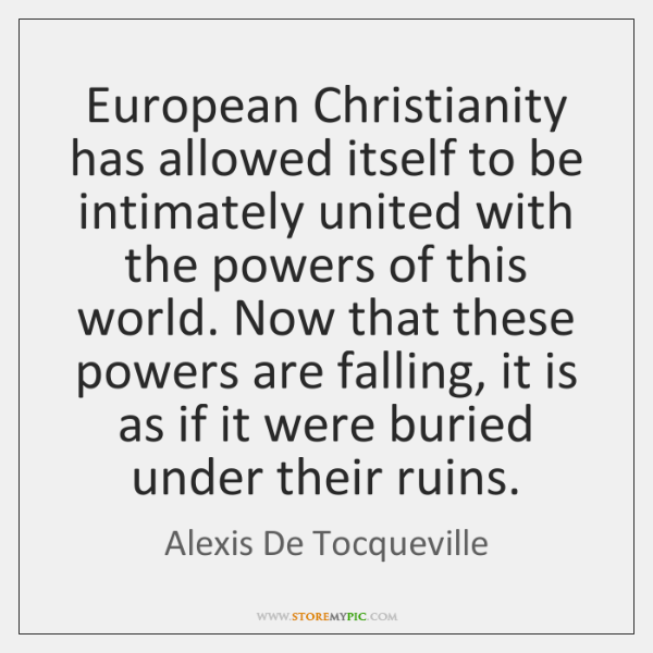 European Christianity has allowed itself to be intimately united with the powers ...