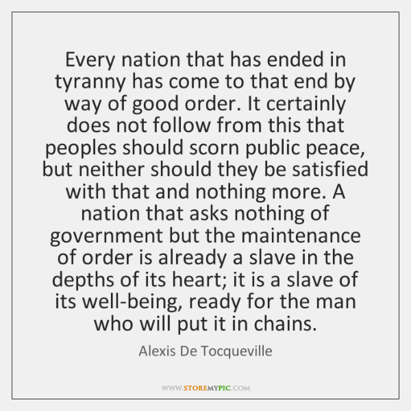 Every nation that has ended in tyranny has come to that end ...